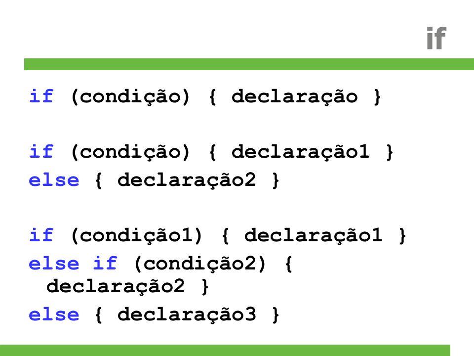 if if (condição) { declaração } if (condição) { declaração1 }