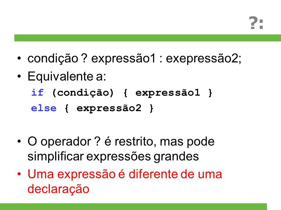 : condição expressão1 : exepressão2; Equivalente a: