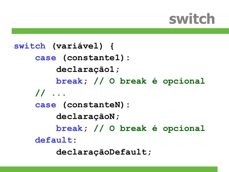 switch switch (variável) { case (constante1): declaração1;