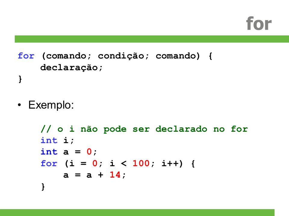 for Exemplo: for (comando; condição; comando) { declaração; }