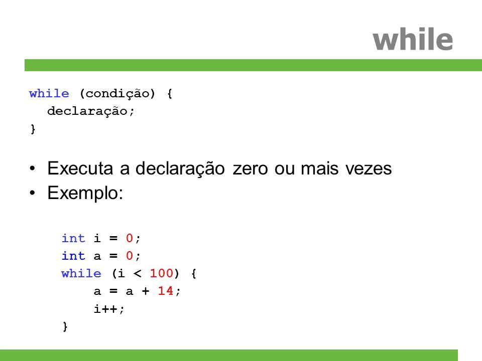while Executa a declaração zero ou mais vezes Exemplo: