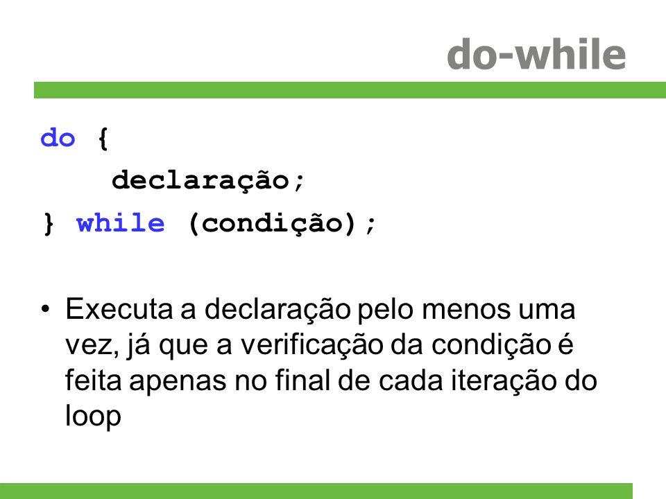 do-while do { declaração; } while (condição);