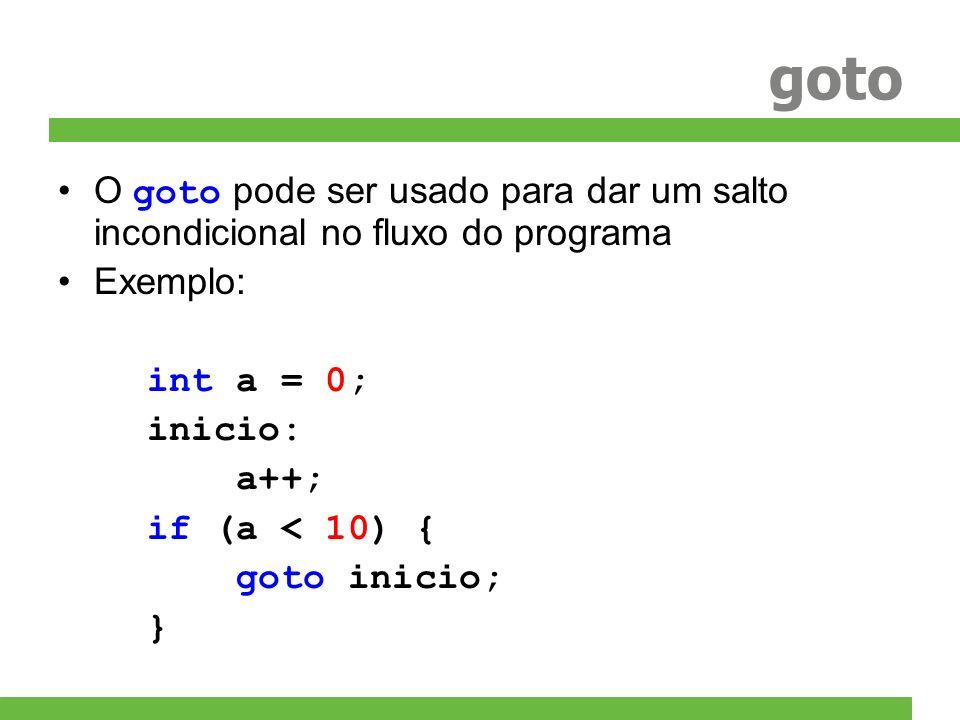 goto O goto pode ser usado para dar um salto incondicional no fluxo do programa. Exemplo: int a = 0;