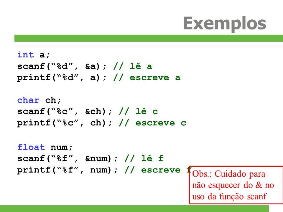 Exemplos int a; scanf( %d , &a); // lê a printf( %d , a); // escreve a