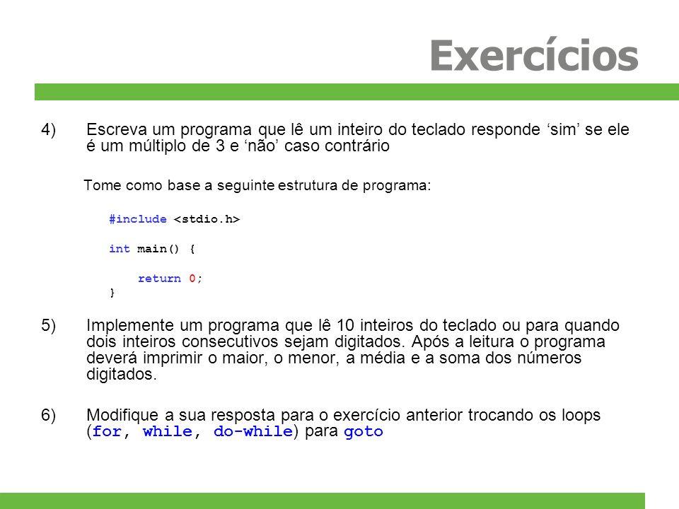 ExercíciosEscreva um programa que lê um inteiro do teclado responde 'sim' se ele é um múltiplo de 3 e 'não' caso contrário.