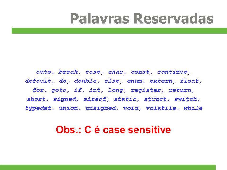 Palavras Reservadas Obs.: C é case sensitive