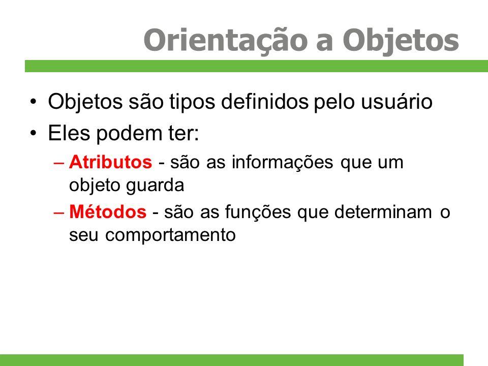 Orientação a Objetos Objetos são tipos definidos pelo usuário