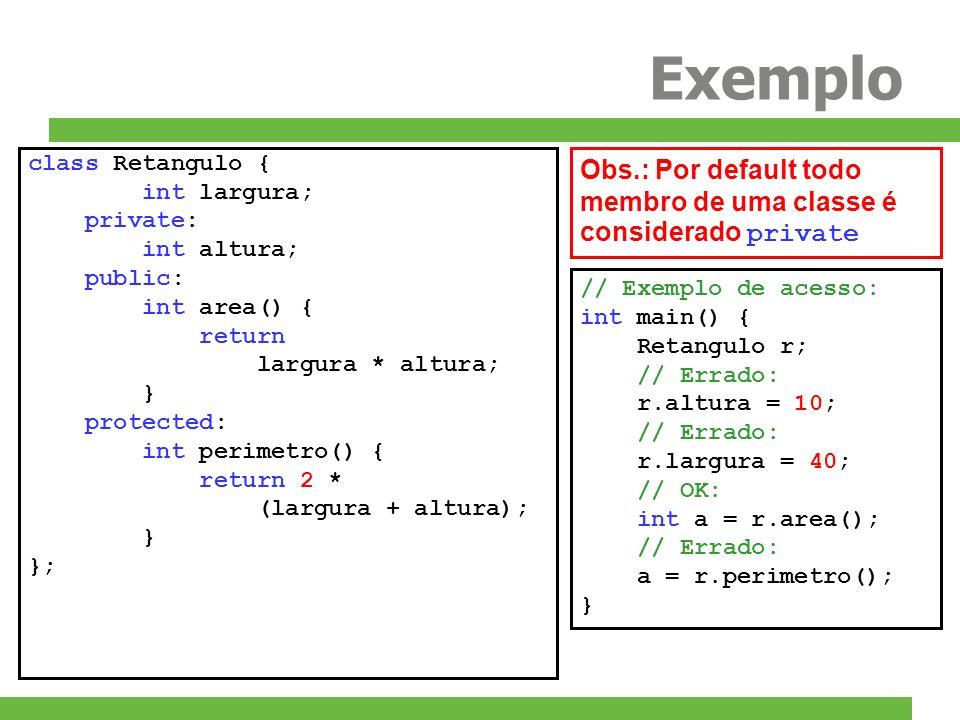 Exemploclass Retangulo { int largura; private: int altura; public: int area() { return. largura * altura;