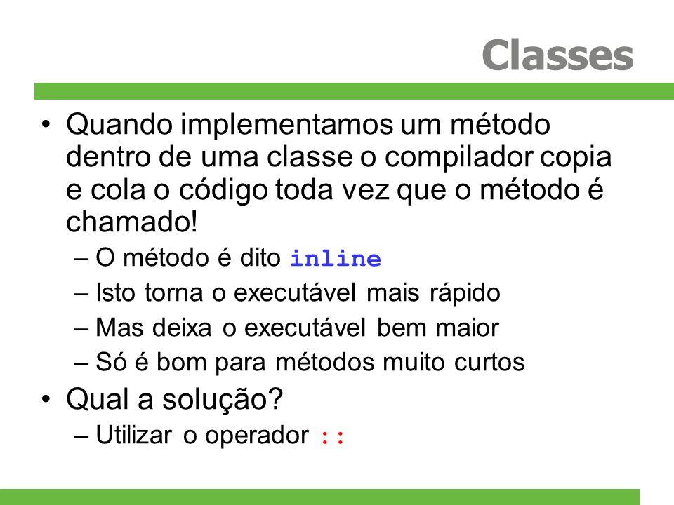 Classes Quando implementamos um método dentro de uma classe o compilador copia e cola o código toda vez que o método é chamado!