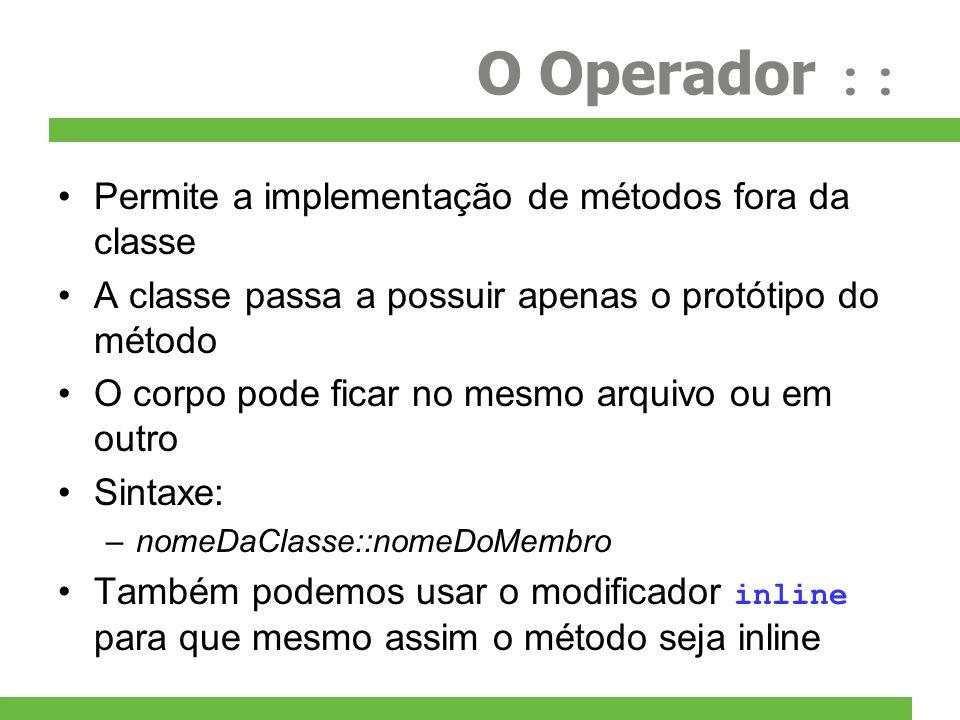 O Operador :: Permite a implementação de métodos fora da classe
