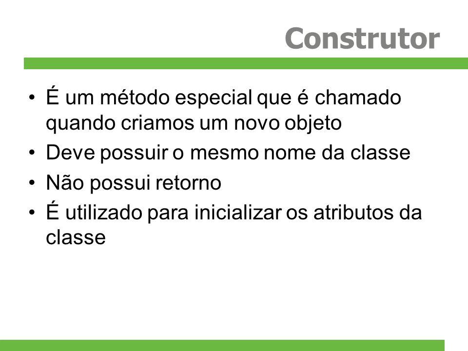 Construtor É um método especial que é chamado quando criamos um novo objeto. Deve possuir o mesmo nome da classe.