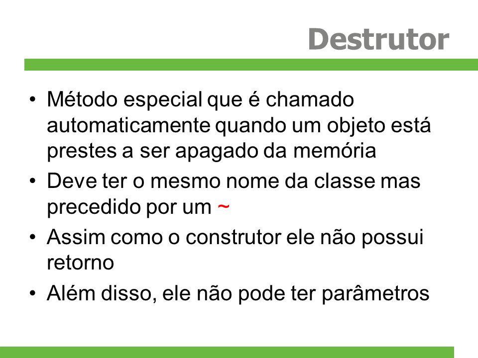 Destrutor Método especial que é chamado automaticamente quando um objeto está prestes a ser apagado da memória.
