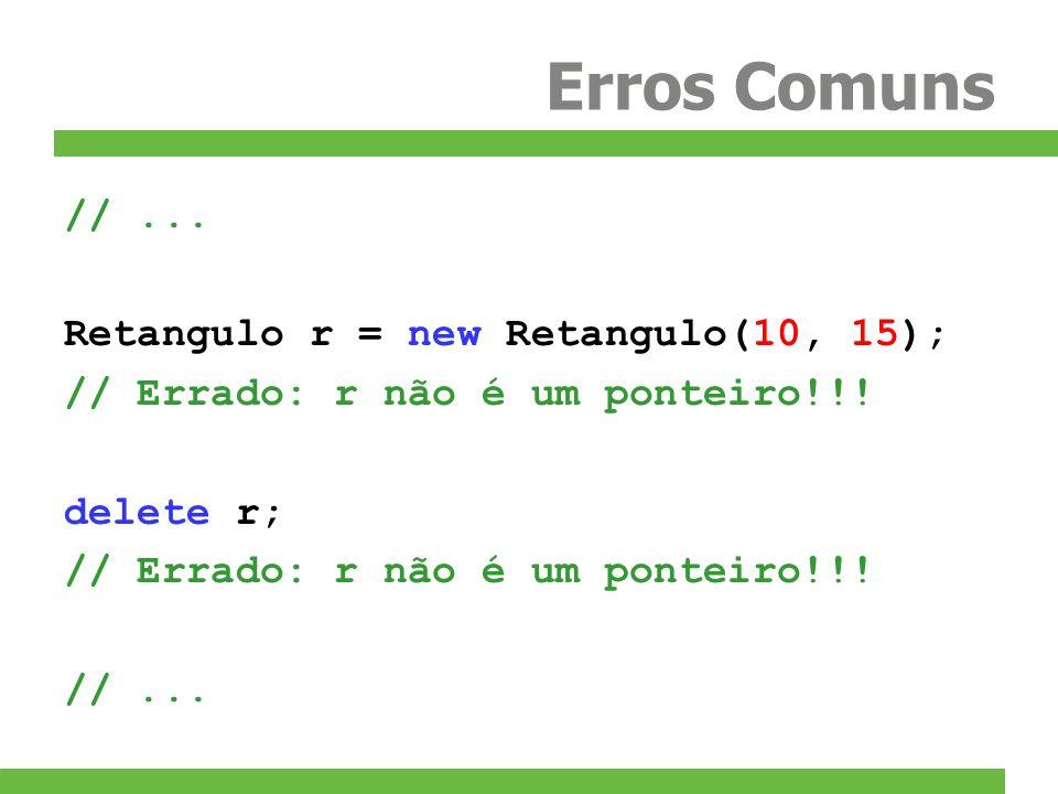 Erros Comuns // ... Retangulo r = new Retangulo(10, 15);