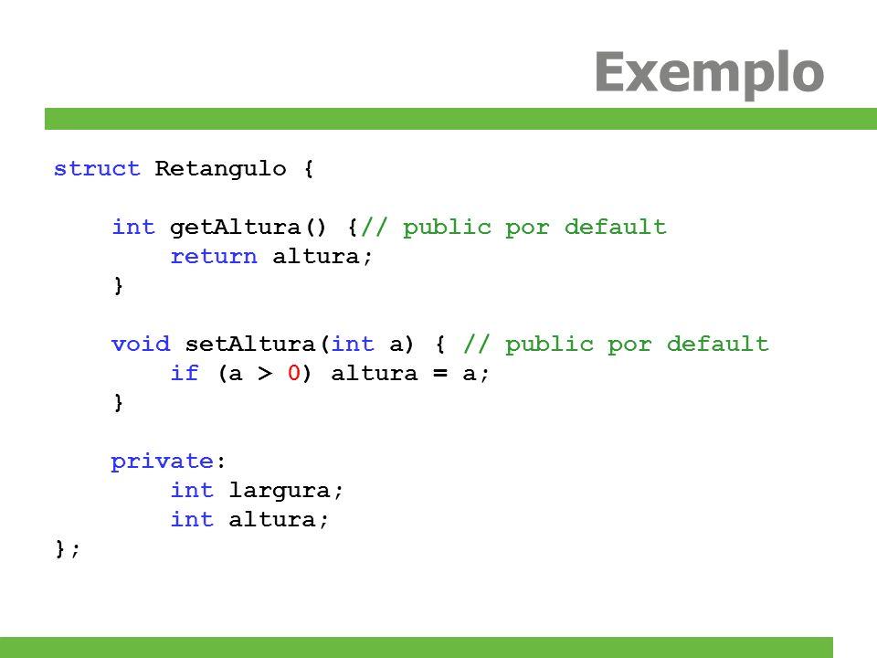 Exemplo struct Retangulo { int getAltura() {// public por default