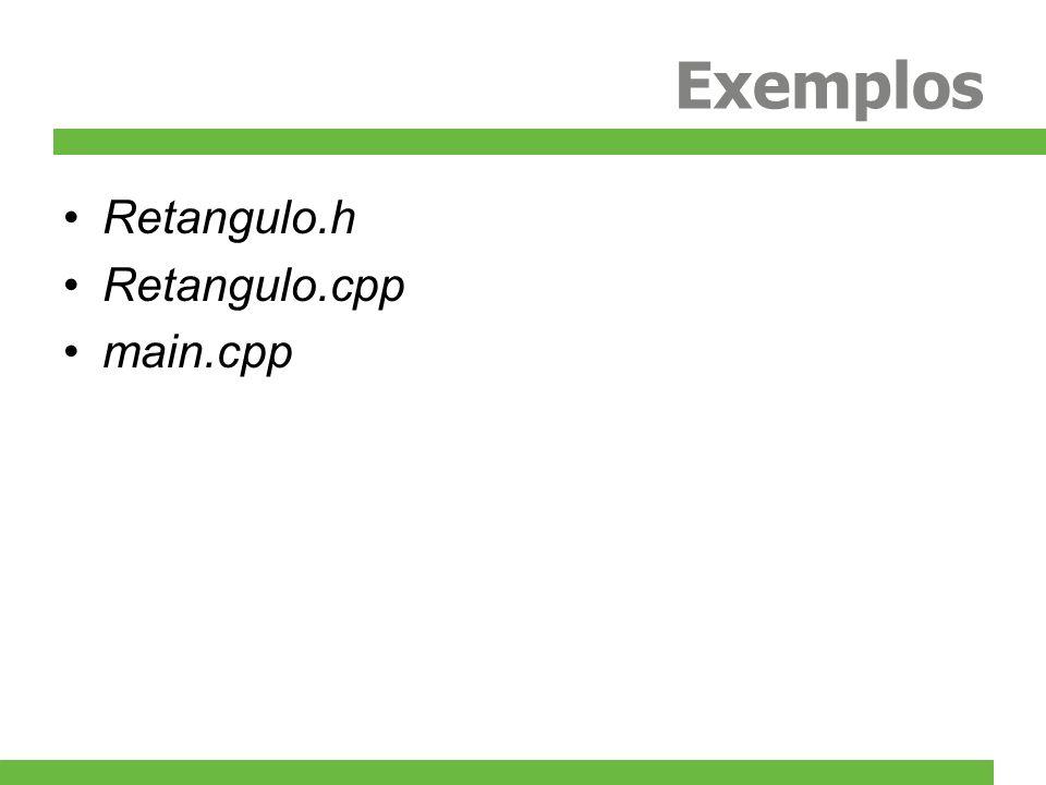 Exemplos Retangulo.h Retangulo.cpp main.cpp