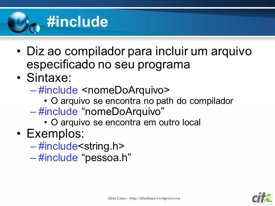 #include Diz ao compilador para incluir um arquivo especificado no seu programa. Sintaxe: #include <nomeDoArquivo>