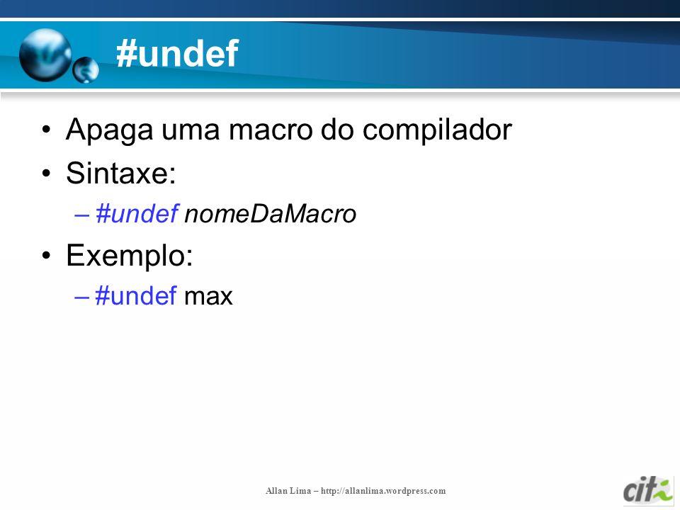 #undef Apaga uma macro do compilador Sintaxe: Exemplo: