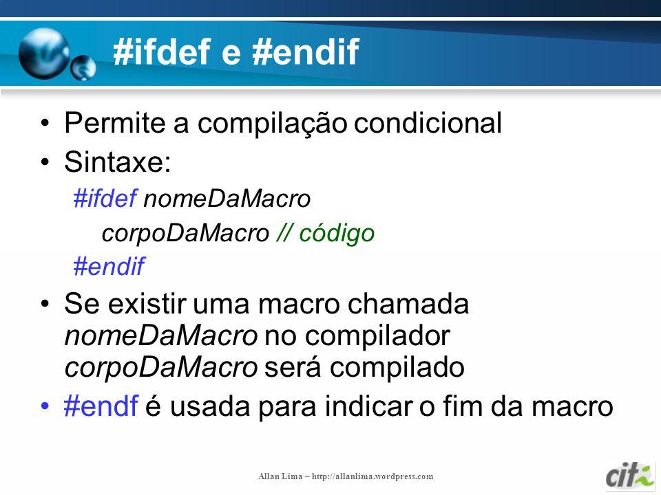 #ifdef e #endif Permite a compilação condicional Sintaxe: