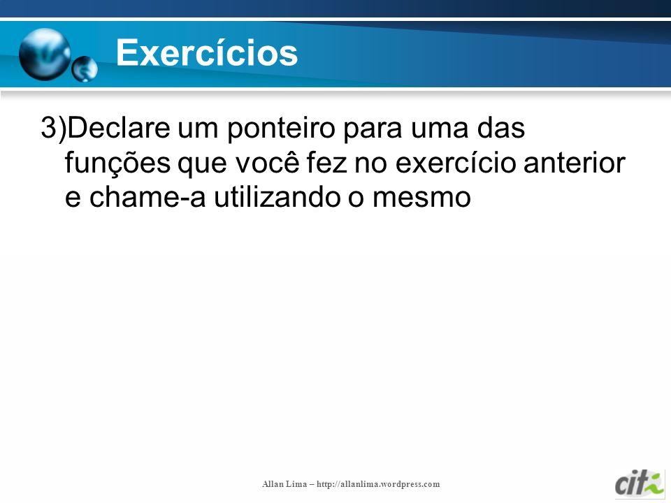 Exercícios 3)Declare um ponteiro para uma das funções que você fez no exercício anterior e chame-a utilizando o mesmo.