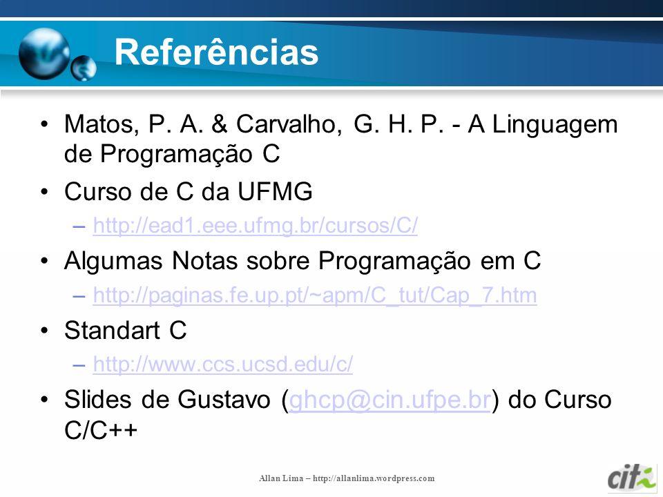 Referências Matos, P. A. & Carvalho, G. H. P. - A Linguagem de Programação C. Curso de C da UFMG.