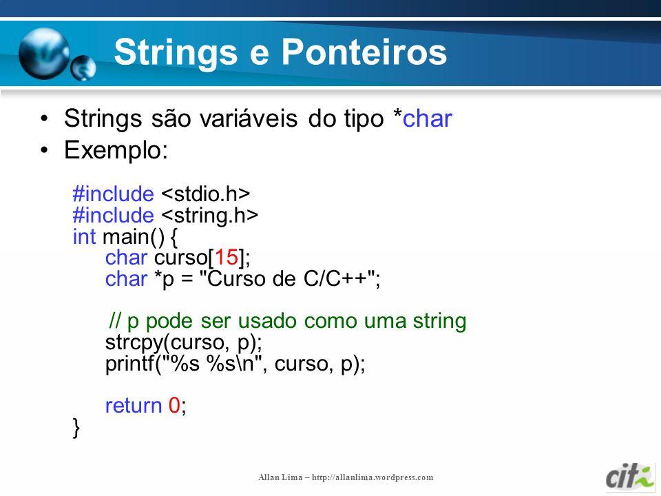 Strings e Ponteiros Strings são variáveis do tipo *char Exemplo: