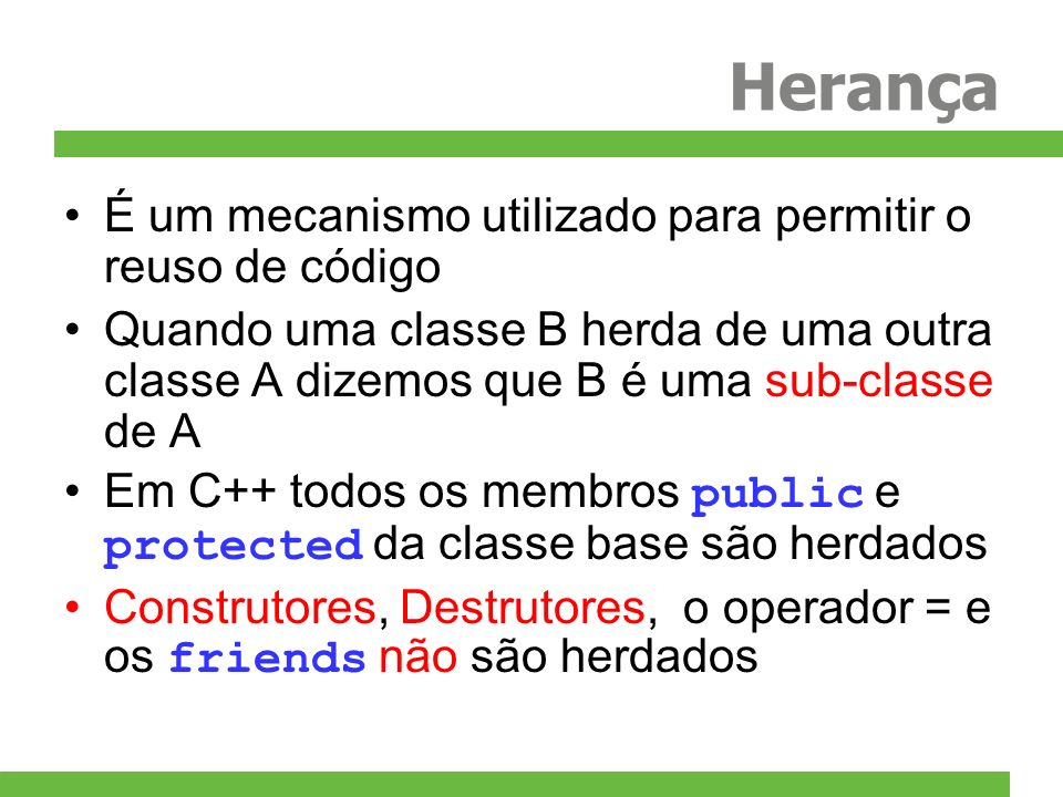 Herança É um mecanismo utilizado para permitir o reuso de código