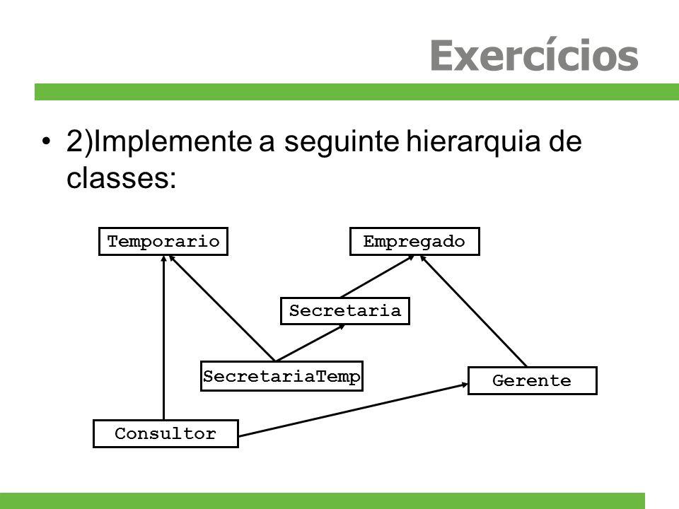 Exercícios 2)Implemente a seguinte hierarquia de classes: Temporario