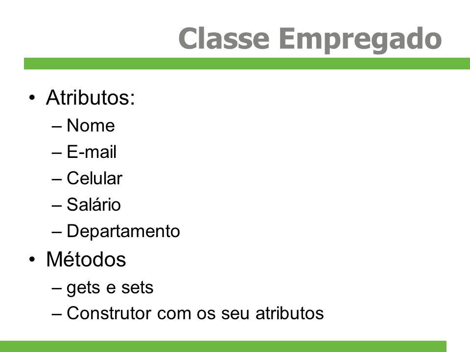 Classe Empregado Atributos: Métodos Nome E-mail Celular Salário