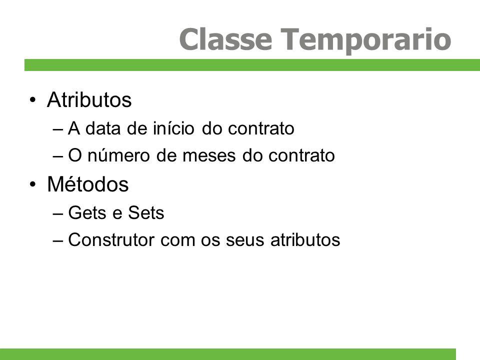 Classe Temporario Atributos Métodos A data de início do contrato