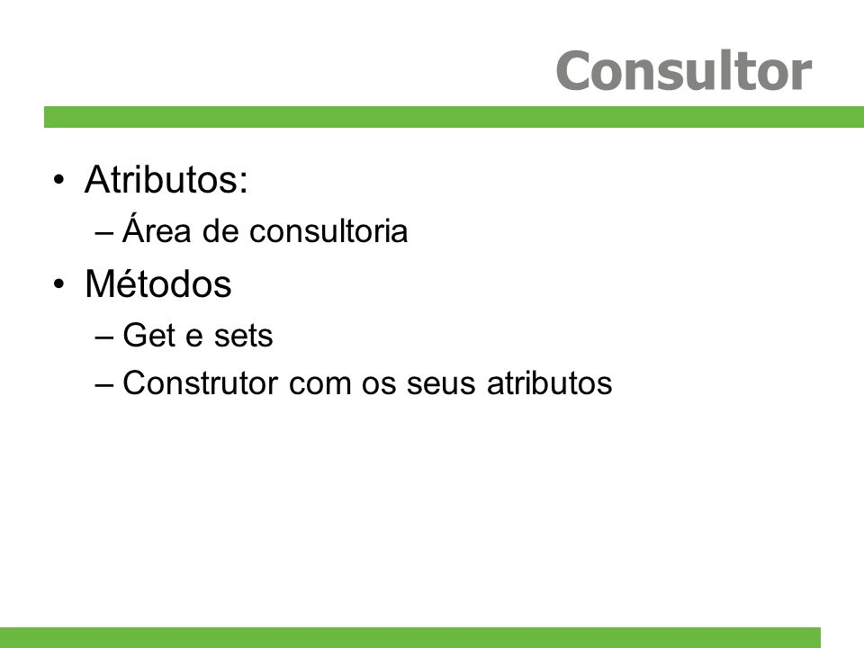 Consultor Atributos: Métodos Área de consultoria Get e sets
