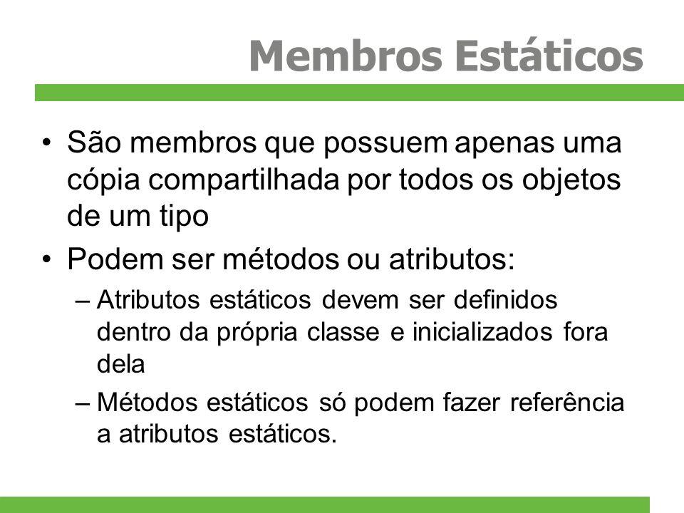 Membros Estáticos São membros que possuem apenas uma cópia compartilhada por todos os objetos de um tipo.