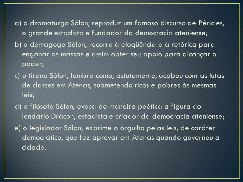 a) o dramaturgo Sólon, reproduz um famoso discurso de Péricles, o grande estadista e fundador da democracia ateniense;