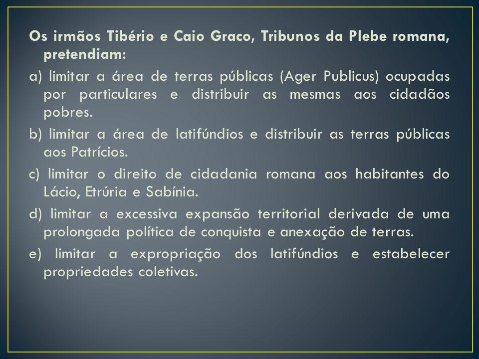 Os irmãos Tibério e Caio Graco, Tribunos da Plebe romana, pretendiam: