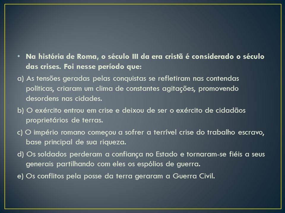 Na história de Roma, o século III da era cristã é considerado o século das crises. Foi nesse período que: