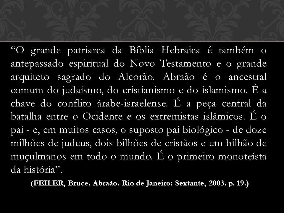 (FEILER, Bruce. Abraão. Rio de Janeiro: Sextante, 2003. p. 19.)