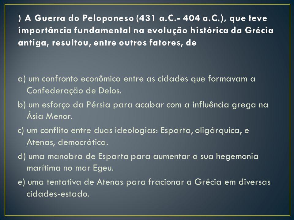 ) A Guerra do Peloponeso (431 a. C. - 404 a. C