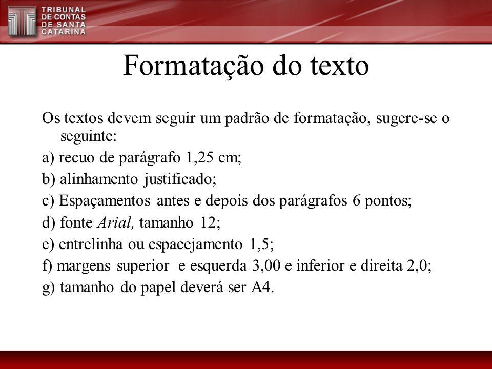 Formatação do texto Os textos devem seguir um padrão de formatação, sugere-se o seguinte: a) recuo de parágrafo 1,25 cm;