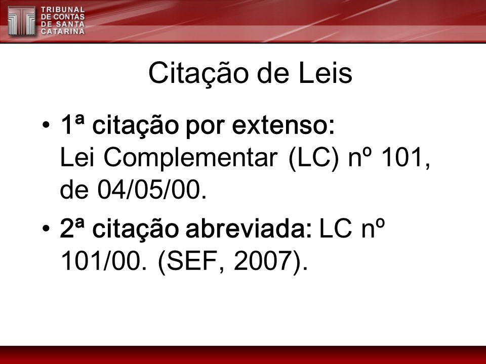 Citação de Leis 1ª citação por extenso: Lei Complementar (LC) nº 101, de 04/05/00.