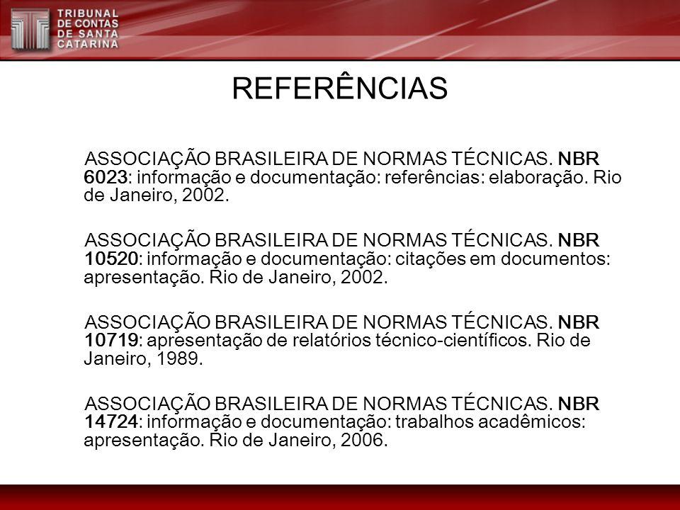 REFERÊNCIAS ASSOCIAÇÃO BRASILEIRA DE NORMAS TÉCNICAS. NBR 6023: informação e documentação: referências: elaboração. Rio de Janeiro, 2002.