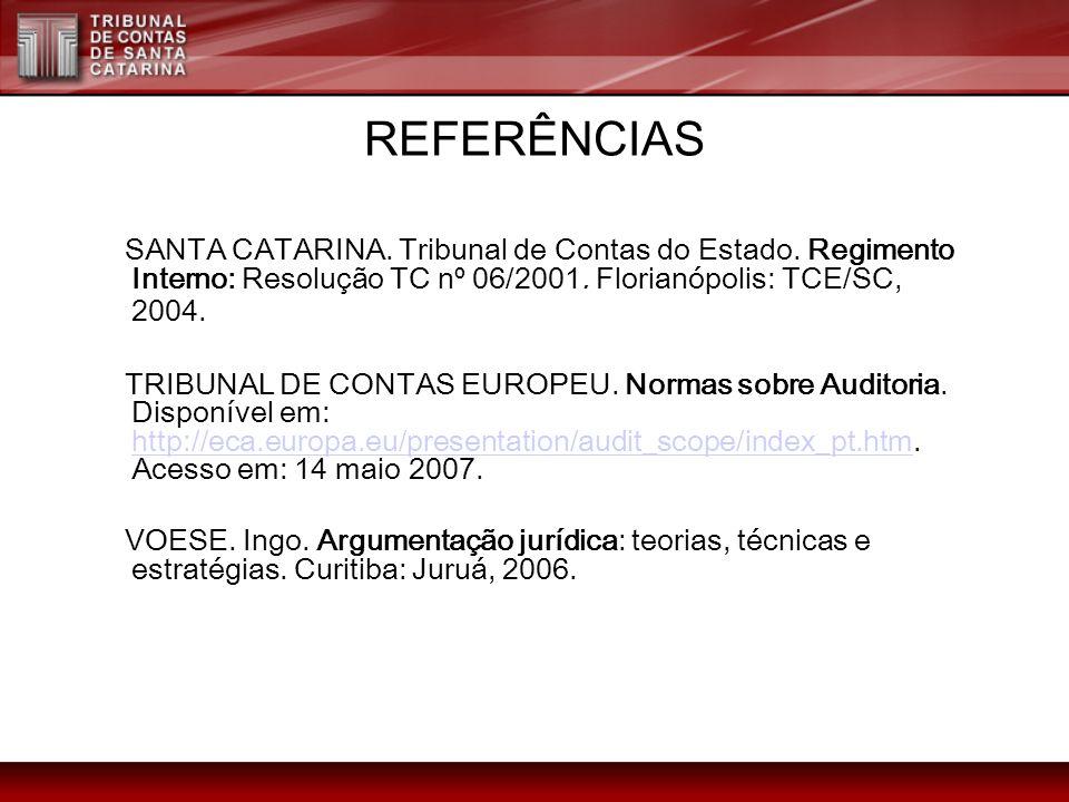 REFERÊNCIAS SANTA CATARINA. Tribunal de Contas do Estado. Regimento Interno: Resolução TC nº 06/2001. Florianópolis: TCE/SC, 2004.