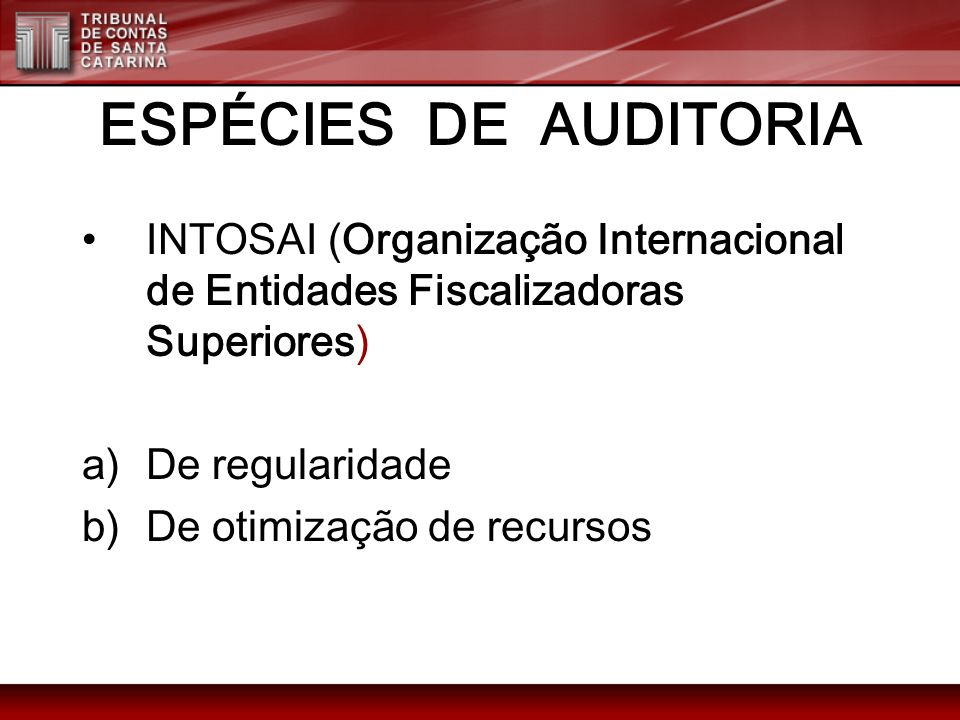 ESPÉCIES DE AUDITORIA INTOSAI (Organização Internacional de Entidades Fiscalizadoras Superiores) De regularidade.