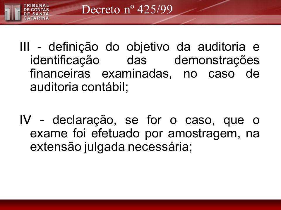 Decreto nº 425/99 III - definição do objetivo da auditoria e identificação das demonstrações financeiras examinadas, no caso de auditoria contábil;