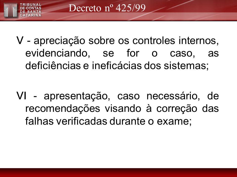 Decreto nº 425/99 V - apreciação sobre os controles internos, evidenciando, se for o caso, as deficiências e ineficácias dos sistemas;