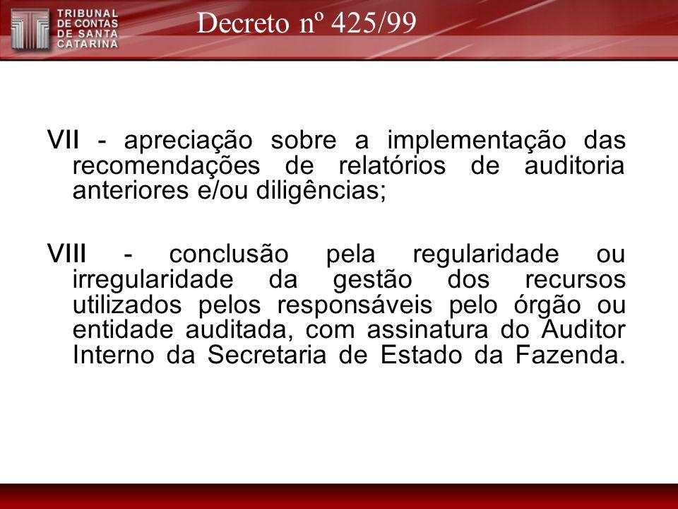 Decreto nº 425/99 VII - apreciação sobre a implementação das recomendações de relatórios de auditoria anteriores e/ou diligências;