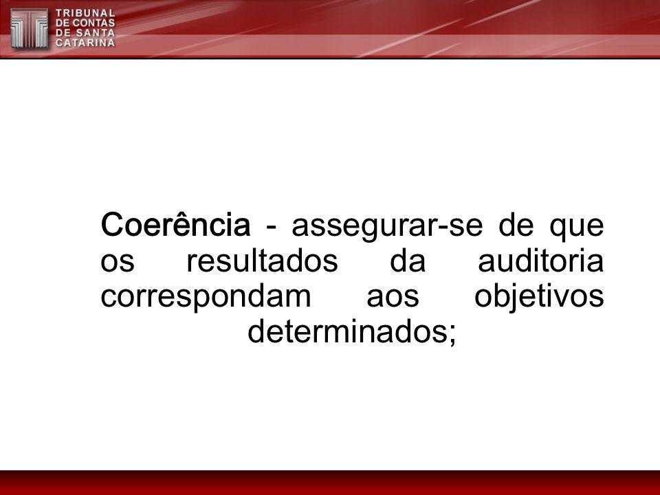Coerência - assegurar-se de que os resultados da auditoria correspondam aos objetivos determinados;