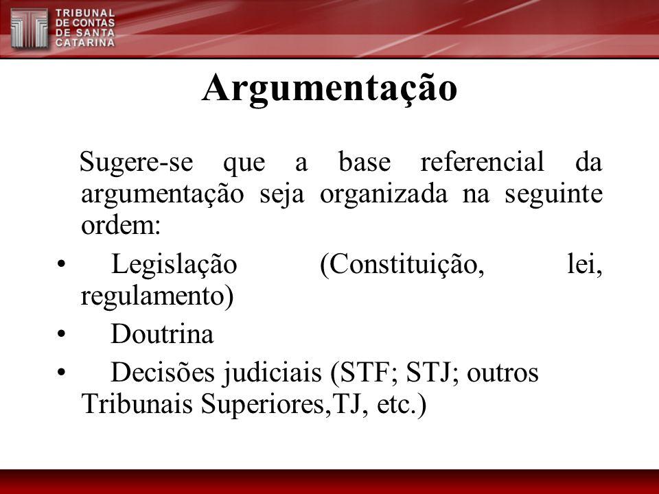 Argumentação Sugere-se que a base referencial da argumentação seja organizada na seguinte ordem: Legislação (Constituição, lei, regulamento)