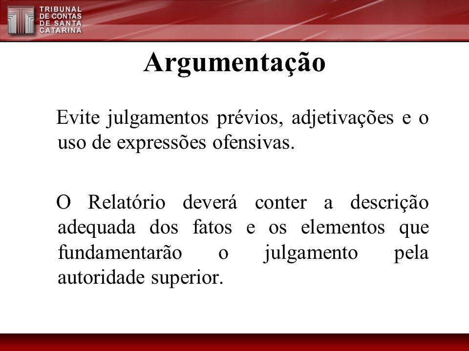 Argumentação Evite julgamentos prévios, adjetivações e o uso de expressões ofensivas.