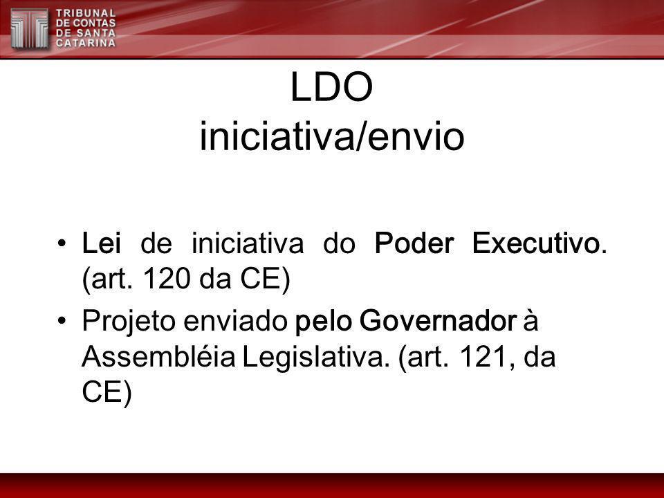 LDO iniciativa/envio Lei de iniciativa do Poder Executivo. (art. 120 da CE)