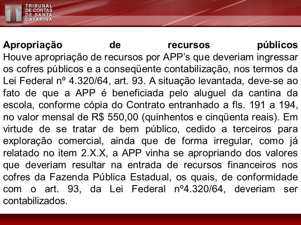Apropriação de recursos públicos Houve apropriação de recursos por APP's que deveriam ingressar os cofres públicos e a conseqüente contabilização, nos termos da Lei Federal nº 4.320/64, art.