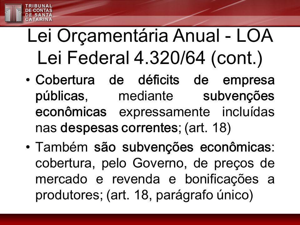 Lei Orçamentária Anual - LOA Lei Federal 4.320/64 (cont.)